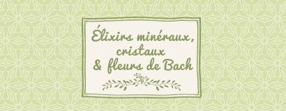 Elixirs minéraux , cristaux & Fleurs de Bach